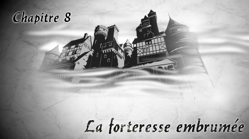 """Chapitre 8 """"La forteresse embrumée"""""""