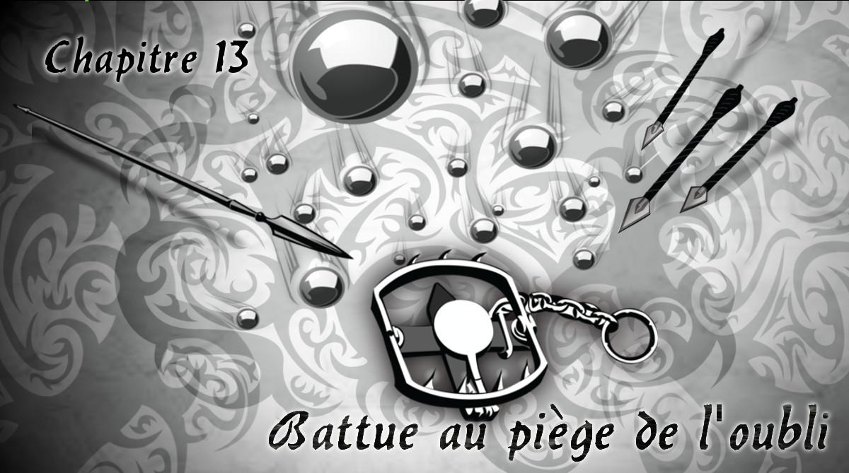 """Chapitre 13 """"Battue au piège de l'oubli"""""""