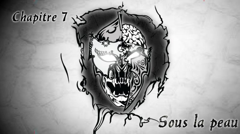"""Chapitre 7 """"Sous la peau"""""""